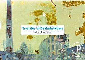 Projekteria - Daffke Hollstein - Transfer of Deshabitation